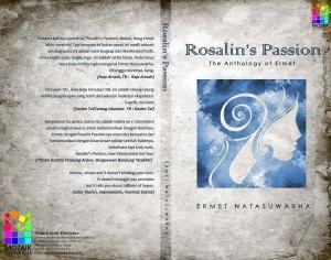 Rosalin's Passion, sebuah antologi puisi karya Ermet Natasuwarha. Puisi-puisi dalam buku ini bertemakan tentang cinta, patah hati, kegalauan dan harapan. Dalam puisi-puisinya, Ermet mencoba berkata-kata dengan jujur tanpa meninggalkan rayuan fantasi. Tetap dengan kata-kata yang penuh harapan, bahkan ramalan.